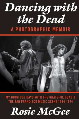 Dancing with the Dead-A Photographic Memoir: My Good Old Days with the Grateful Dead & the San Francisco Music Scene (Grateful Dead Dancing Bear)