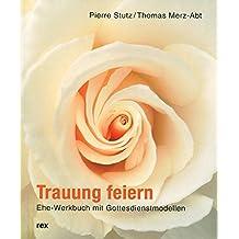 Trauung feiern: Ehe-Werkbuch mit Gottesdienstmodellen