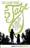Fünf Tage, die uns bleiben: Roman