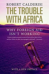 Trouble with Africa: Why Foreign Aid Isn't Working
