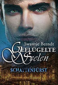 Schattenfürst (Geflügelte Seelen 1) von [Berndt, Swantje]