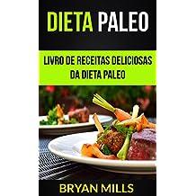 Dieta Paleo: Livro de receitas deliciosas da dieta Paleo (Portuguese Edition)