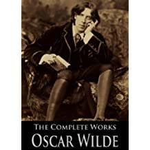The Complete Works of Oscar Wilde: The Picture of Dorian Gray, The Importance of Being Earnest, The Happy Prince and Other Tales, Teleny and More (English Edition)