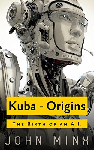 Kuba: The Birth of a Super Powerful AI (Rogue Hackers Book 0) (English Edition) por John Minx