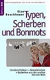 Typen, Scherben und Bonmots: 134 Geschichten + Gemeinheiten + Gedanken aus der großen kleinen Welt (Edition BoD) - Else Buschheuer