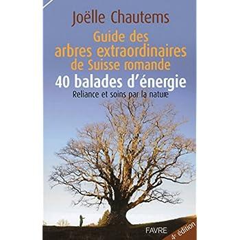Guide des arbres extraordinaires de Suisse romande / 40 balades d'énergie