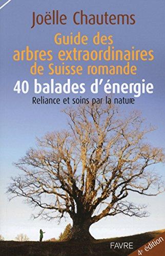 Guide des arbres extraordinaires de Suisse romande/40 balades d'énergie par Joelle Chautems