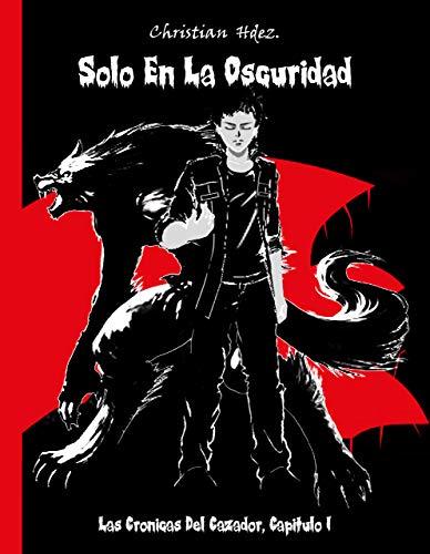 Solo En La Oscuridad (Las Crónicas del Cazador nº 1) par Christian Hernandez