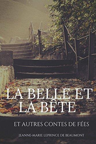 La Belle et la Bête et autres contes de fées: texte intégral par Jeanne Marie Leprince de Beaumont