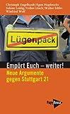 Empört Euch - weiter! Neue Argumente gegen Stuttgart 21. An einen Ministerpräsidenten und eine Kanzlerin