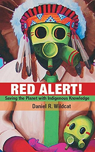 Red Alert!: Saving the Planet with Indigenous Knowledge (Speaker's Corner) by Daniel Wildcat (2009-11-01)