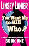 You Want Me to Kill Who? (A Dandy Frost-Ninja Assassin Story Book 1)