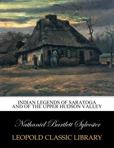 Indian legends of Saratoga and of the upper Hudson Valley por Nathaniel Bartlett Sylvester
