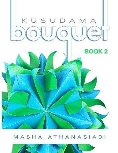 Kusudama Bouquet: Book 2: Volume 2 por Mrs Masha Athanasiadi