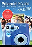 My Polaroid PIC-300 Instant Film Camera Fun Guide!: 101 Ideas, Games, Tips and Tricks For Weddings, Parties, Travel, Fun and Adventure! (Polaroid Instant Print Camera Books) (English Edition)