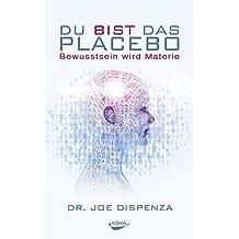 Du bist das Placebo - Bewusstsein wird Materie