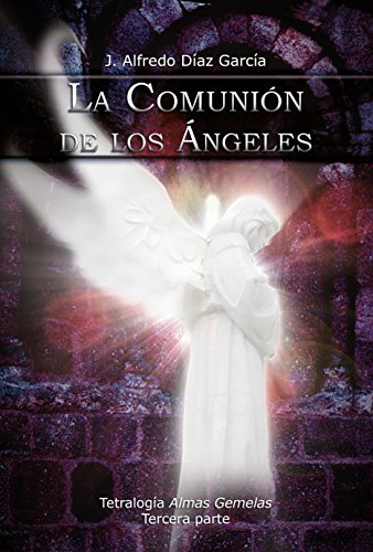 La comunión de los ángeles (Tetralogia Almas gemelas nº 3) por J Alfredo Diaz Garcia