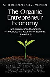 The Organic Entrepreneur Economy: The Entrepreneur and Community Infrastructures that Fix and Grow Economies...Immediately (English Edition)