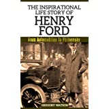 Henry Ford - The Inspirational Life Story Of Henry Ford: From Automobiles To Philosophy (Inspirational Life Stories By Gregory Watson Book 5) (English Edition)