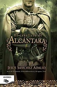 El caballero de Alcántara par Jesús Sánchez Adalid