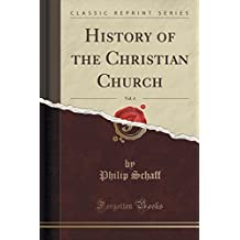 History of the Christian Church, Vol. 4 (Classic Reprint) by Philip Schaff (2015-09-27)
