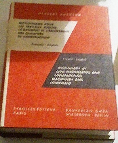 Dictionnaire pour les travaux publics, le bâtiment et l'équipement des chantiers de construction : Français-anglais. Dictionary of civil engineering and construction machinery and equipment, French-English. 3e édition