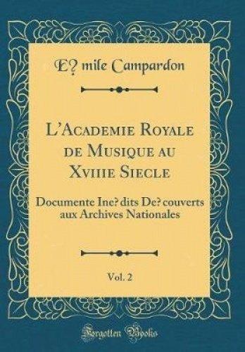 L'Academie Royale de Musique Au Xviiie Siecle, Vol. 2: Documente Inedits Decouverts Aux Archives Nationales (Classic Reprint)