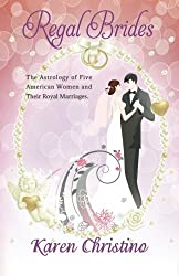 Regal Brides: The Astrology of Five American Women and their Royal Marriages (The Inquiring Astrologer) by Karen Christino (2016-02-23)
