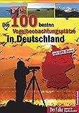 Die 100 besten Vogelbeobachtungsplätze in Deutschland: mit GPS-Daten