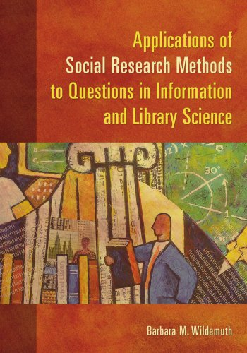 Applications of Social Research Methods to Questions in Information and Library Science