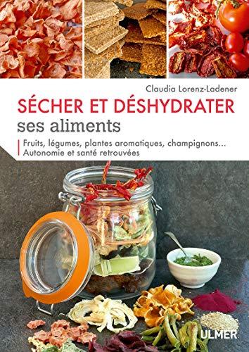 Sécher et déshydrater ses aliments - Fruits, légumes, plantes aromatiques et champignons... par  Claudia Lorenz-ladener