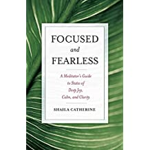 Focused and Fearless: A Meditator's Guide to States of Deep Joy, Calm, and Clarity (English Edition)