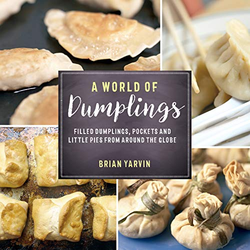 A World of Dumplings - Filled Dumplings, Pockets, and Little Pies from Around the Globe -