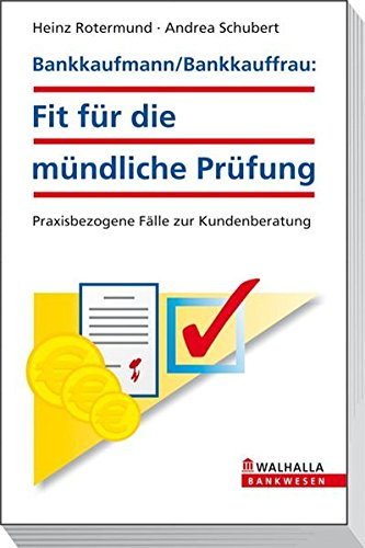 Bankkaufmann/Bankkauffrau: Fit für die mündliche Prüfung: Praxisbezogene Fälle zur Kundenberatung