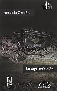 La vaga ambición par Antonio Ortuño