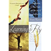 Learning to Fly: Reflections on Fear, Trust, and the Joy of Letting Go by Sam Keen (2000-09-05)