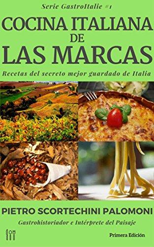 Cocina Italiana De Las Marcas: recetas del secreto mejor guardado de Italia (GastroItalie nº 1) por Pietro Scortechini Palomoni