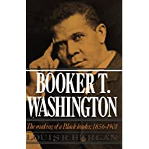 Booker T. Washington: The Making of a Black Leader, 1856-1901