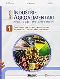 Nuovo industrie agroalimentari. Principi, tecnologie, trasformazioni, prodotti. Per gli Ist. tecnici e professionali. Con e-book. Con espansione online: 1