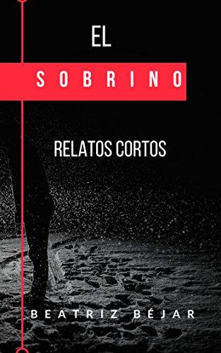 El sobrino: Relatos cortos por Beatriz Béjar