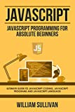 #10: Javascript: Javascript Programming For Absolute Beginners: Ultimate Guide To Javascript Coding, Javascript Programs And Javascript Language