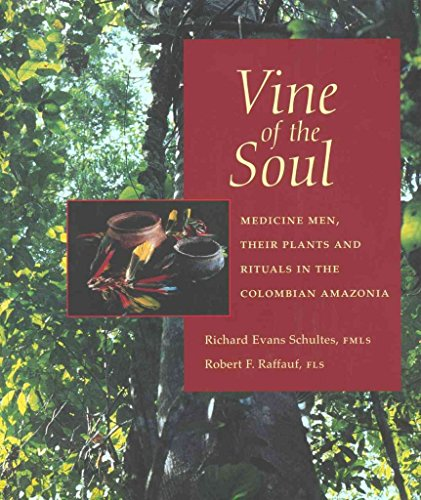 [Vine of the Soul: Medicine Men, Their Plants and Rituals in the Colombian Amazonia] (By: Richard Evans Schultes) [published: April, 2004]