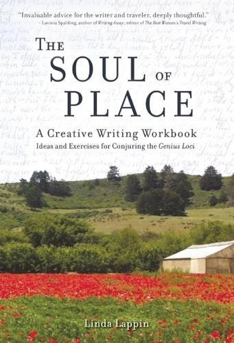 The Soul of Place: A Creative Writing Workbook: Ideas and Exercises for Conjuring the Genius Loci