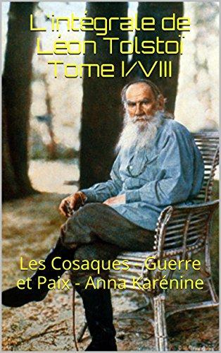 L'intégrale de Léon Tolstoï  Tome I/VIII: Les Cosaques - Guerre et Paix - Anna Karénine (French Edition)