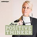 Be a Positive Thinker (Subliminal Album)