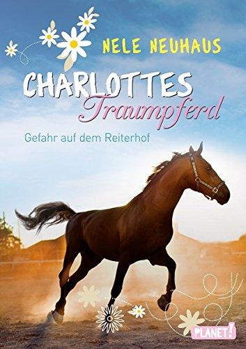 Charlottes Traumpferd – Gefahr auf dem Reiterhof von Nele Neuhaus