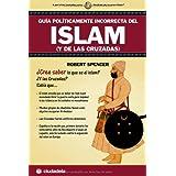 Guia politicamente incorrecta del islam y de las cruzadas