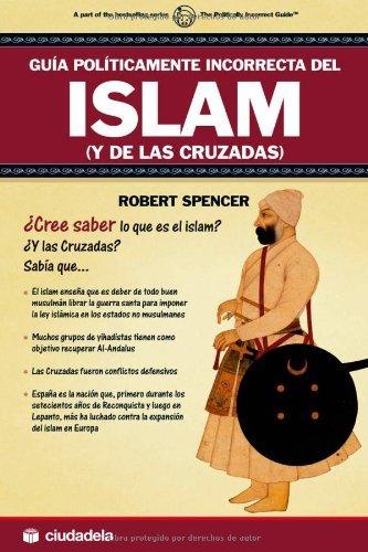 Guia politicamente incorrecta del islam y de las cruzadas por Robert Spencer