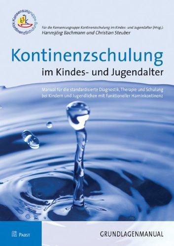 Kontinenzschulung im Kindes- und Jugendalter: Manual für die standardisierte Diagnostik, Therapie und Schulung bei Kindern und Jugendlichen mit funktioneller Harninkontinenz