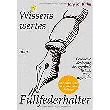 Wissenswertes über Füllfederhalter: Geschichte, Werdegang, Beweggründe, Technik, Pflege, Reparatur